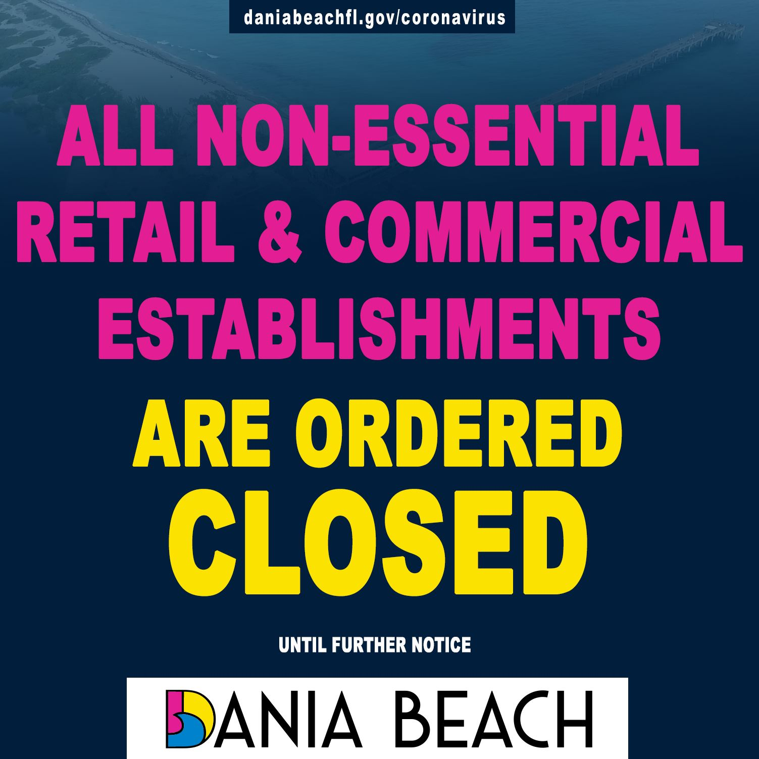 All non-essential retail and commercial establishments are ordered closed. Dania Beach